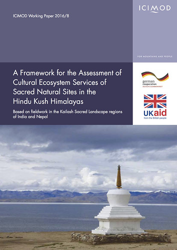 A Framework for the Assessment of Cultural Ecosystem Services of Sacred Natural Sites in the Hindu Kush Himalayas : Based on fieldwork in the Kailash Sacred Landscape regions of India and Nepal - ICIMOD Working Paper 2016/8 (2016)