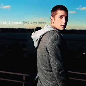 Rob Thomas – Lonely No More