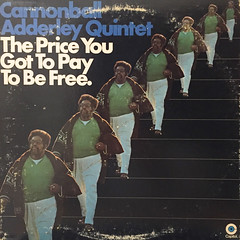 CANNONBALL ADDERLEY QUINTET:THE PRICE YOU GOT TO PAY TO BE FREE.(JACKET A)