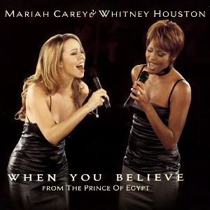 "Mariah Carey & Whitney Houston – When You Believe (from ""The Prince of Egypt"")"