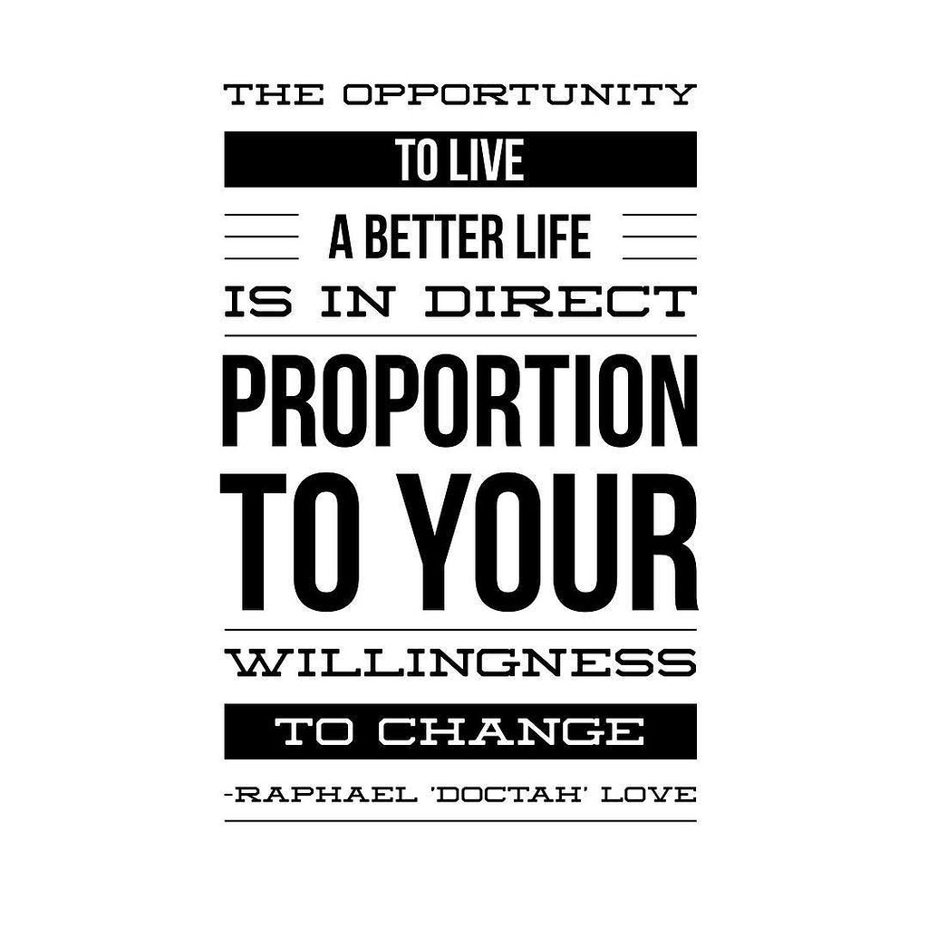 the opportunity to live a better life is in direct proport flickr the opportunity to live a better life is in direct proportion to your willingness to change