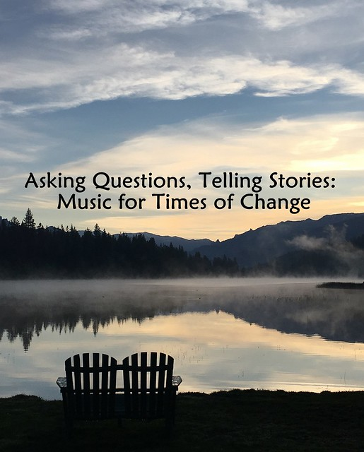 Asking Questions, Telling Stories: Music for Times of Change