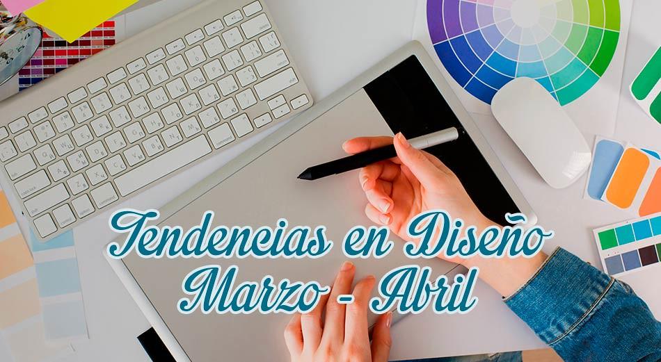 Principales Tendencias en Diseño para Marzo y Abril