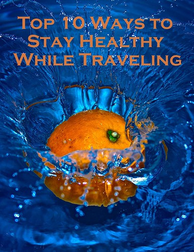 Top 10 Ways to Stay Healthy While Traveling