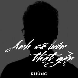 KHÙNG – Anh Sẽ Luôn Thật Gần – iTunes AAC M4A – Single