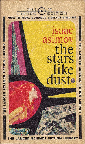Isaac Asimov - The Stars, Like Dust (1963, Lancer Science Fiction Library #74-815, cover art by Ed Emshwiller)