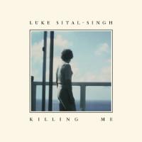 Luke Sital-Singh Killing Me