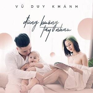 Vũ Duy Khánh – Đừng Buông Tay Nhau – iTunes AAC M4A – Single