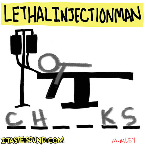 lethalinjectionman | by Mike Riley
