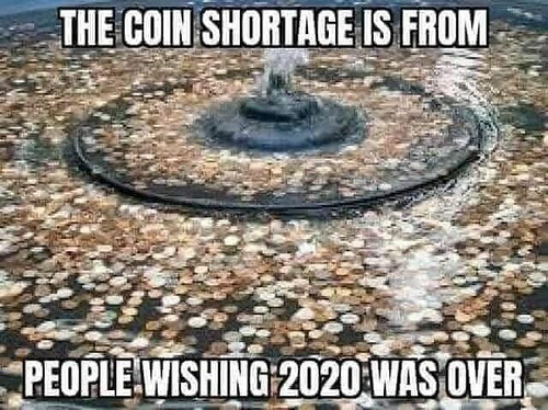 Coin Shortage from wishing 2020 was over
