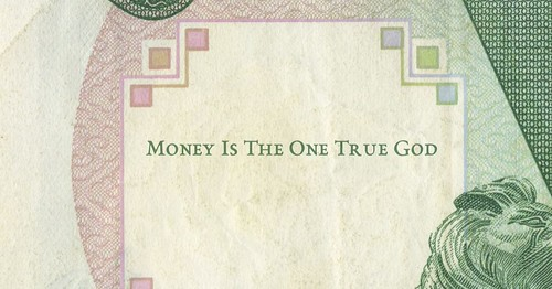 Money is the One True God