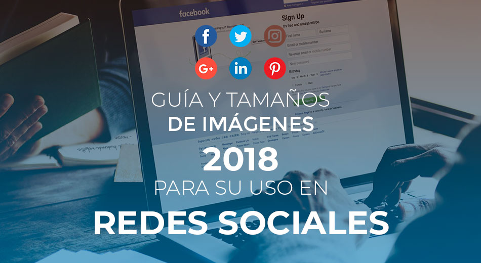 Guía y Tamaños De Imágenes 2018 Para Su Uso En Redes Sociales