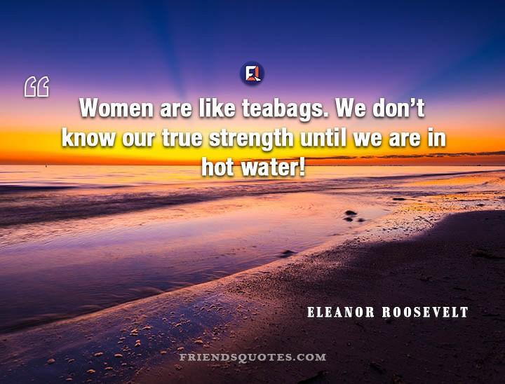 Eleanor Roosevelt Quote Women Like Teabags Women Are Like Flickr