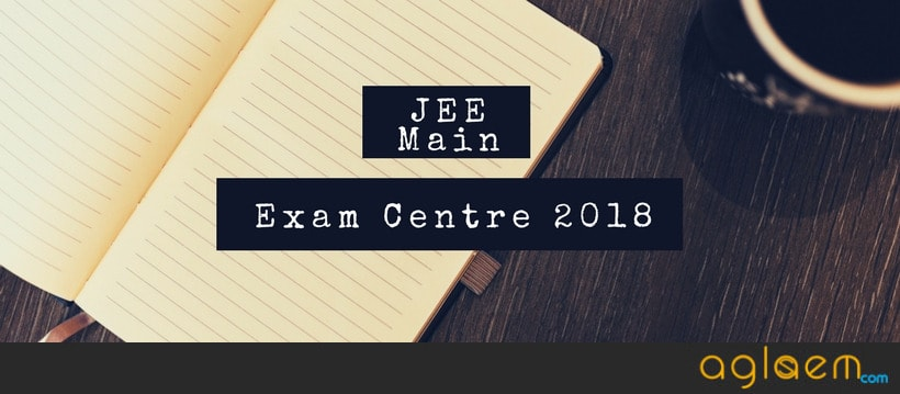 JEE Main 2018 Exam Centre
