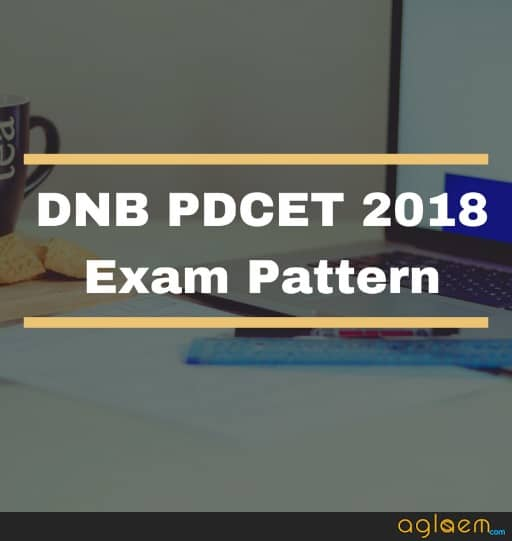 DNB PDCET 2018 Exam Pattern   Know Number Of Questions, Timing, Other Details