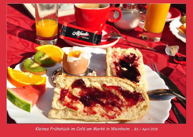 April 2018 - Frühstück im Café am Markt, Weinheim an der Bergstraße ... Fotos: Brigitte Stolle