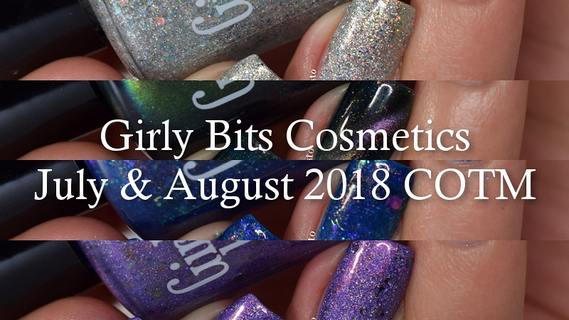 Girly Bits July 2018 COTM swatch