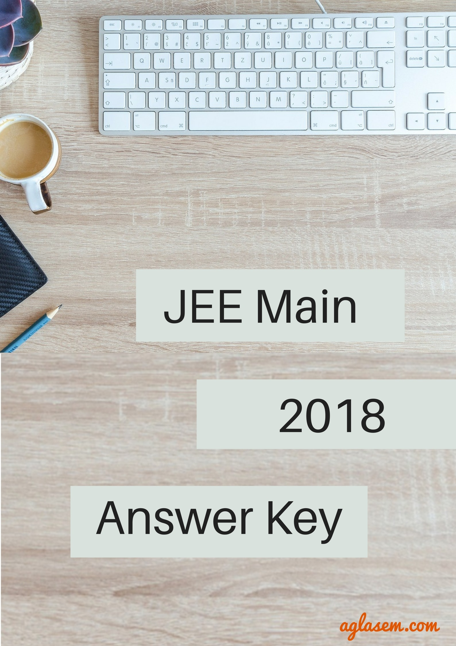 JEE 2018 Key for A, B, C, D with Question Paper Available   Download Here