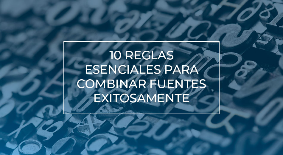 10 reglas esenciales para combinar fuentes exitosamente