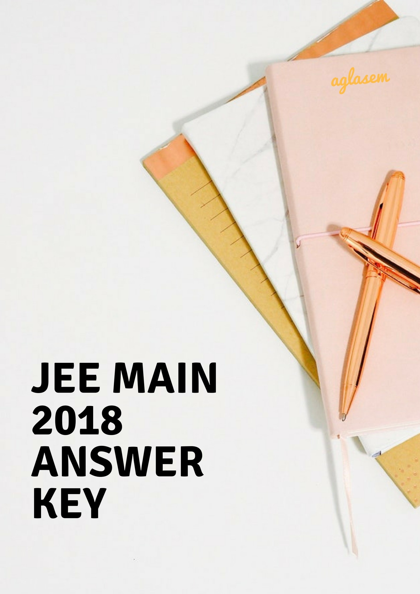 JEE 2018 Answer Key for Mains Exam and Question Paper