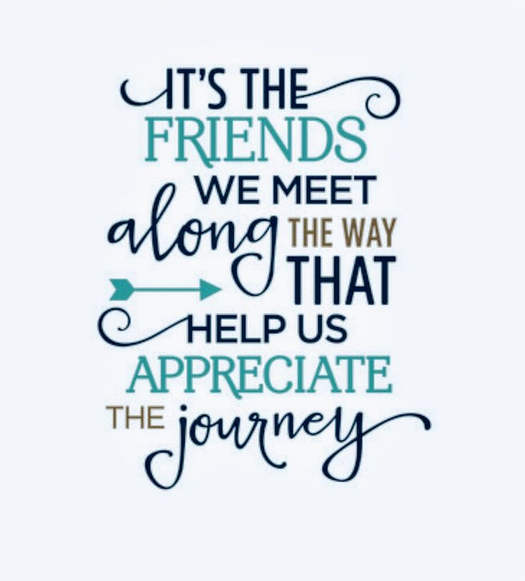 "Quotes About Life :""IT'S THE FRIENDS WE MEET ALONG THE"