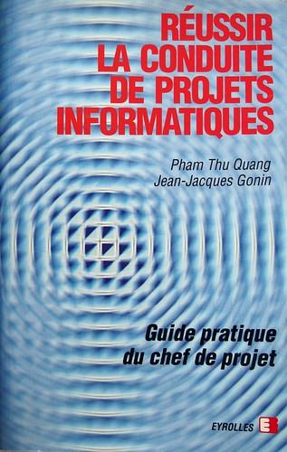 Réussir la conduite de projets informatiques, par Pham Thu Quang & Jean-Jacques Gonin