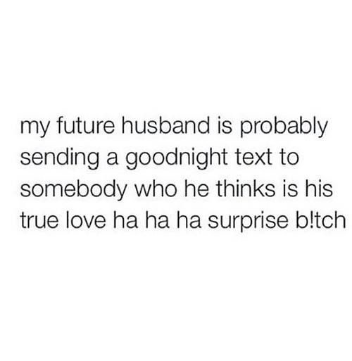 Funny Quotes My Future Husband Is Probably Sending A Goo Flickr
