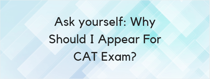 Should You Leave Your Job To Prepare For CAT 2018: Why and Why Not