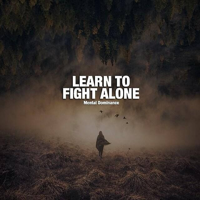 Best Positive Quotes Learn To Fight Alone Best Positive Flickr