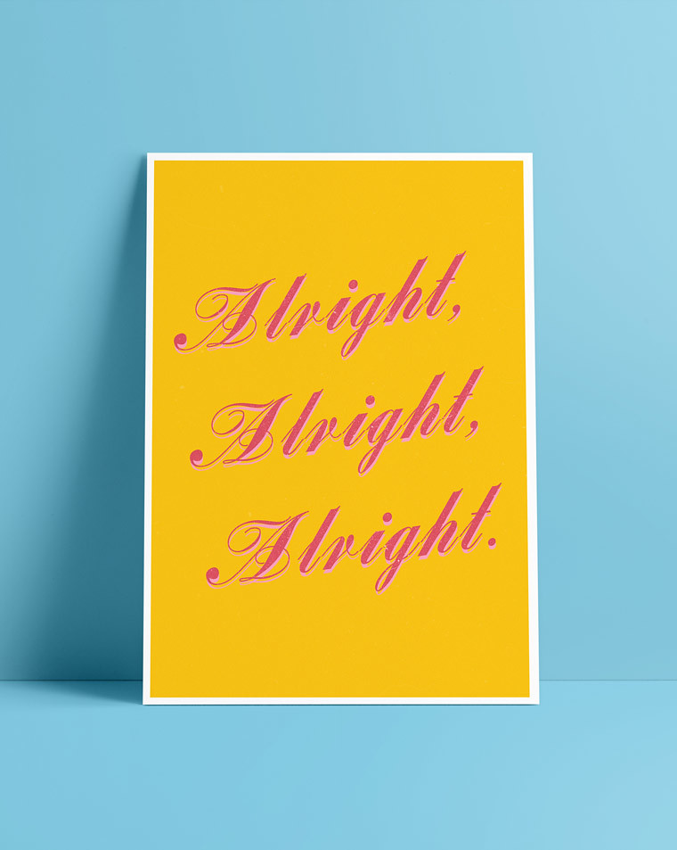 alright alright alright print by laura redburn