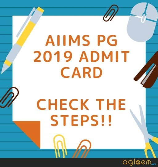 AIIMS PG 2019 Admit Card / Hall Ticket  Download Here!
