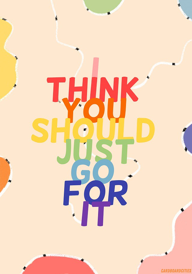i think you should just go for it typographic print by laura redburn