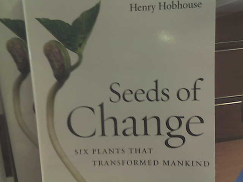 Seeds of Change: Five Plants That Transformed Mankind, Hobhouse, Henry