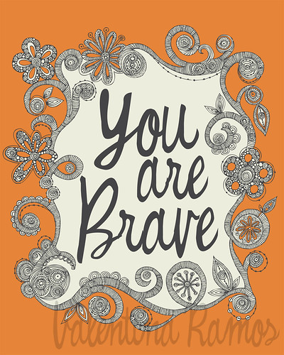 You are Brave! | by valentinadesign