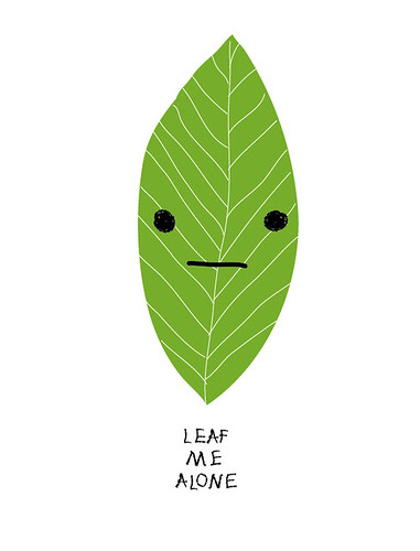 'Leaf me Alone' | by bosque™