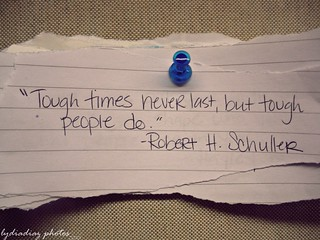"""Tough times never last, but tough people do."" 