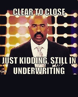 Clear To Close Justkidding Still In Underwriting St