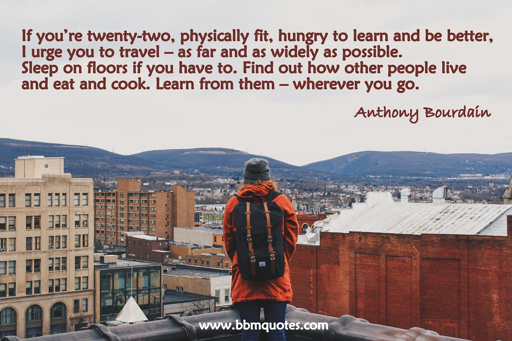 Quote By Anthony Bourdain Travel As Far And As Widely As Flickr
