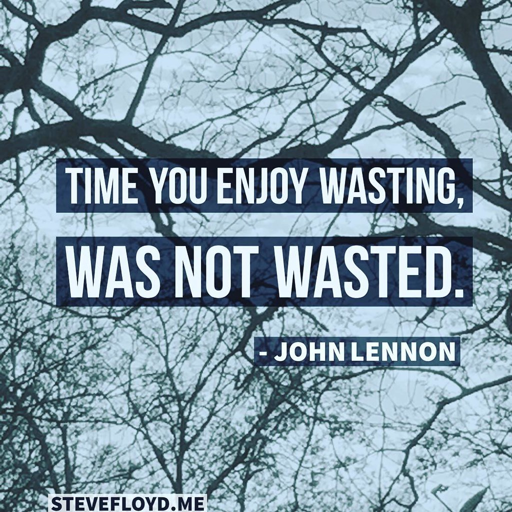 Time You Enjoy Wasting Was Not Wasted John Lennon Inst Flickr
