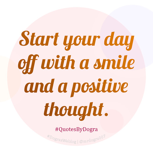 Start your day off with a smile and a positive thought #QuotesByDogra #DograsWeblog #Inspiration #Motivation #PositiveVibes