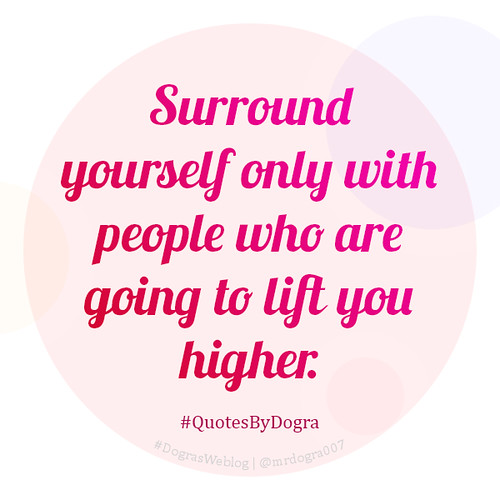 Surround yourself only with people who are going to lift you higher #QuotesByDogra #DograsWeblog #Inspiration #Motivation #PositiveVibes