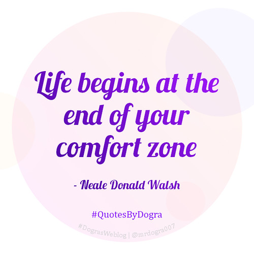 Life begins at the end of your comfort zone - Neale Donald Walsh #QuotesByDogra #DograsWeblog #Inspiration #Motivation #PositiveVibes