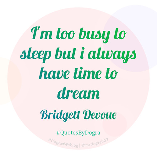 I'm too busy to sleep but i always have time to dream - Bridgett Devoue #QuotesByDogra #DograsWeblog #Inspiration #Motivation #PositiveVibes