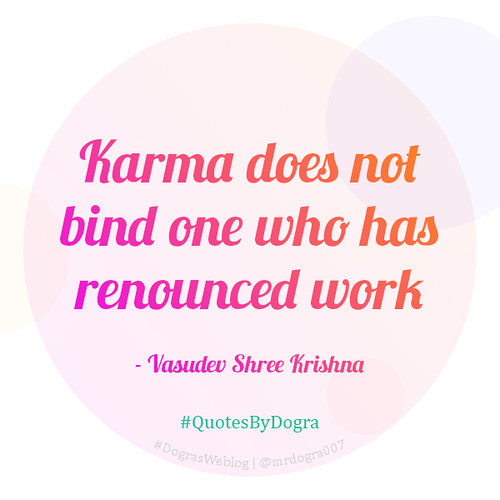 Karma does not bind one who has renounced work - Vasudev Shree Krishna #QuotesByDogra #DograsWeblog #Inspiration #Motivation #PositiveVibes