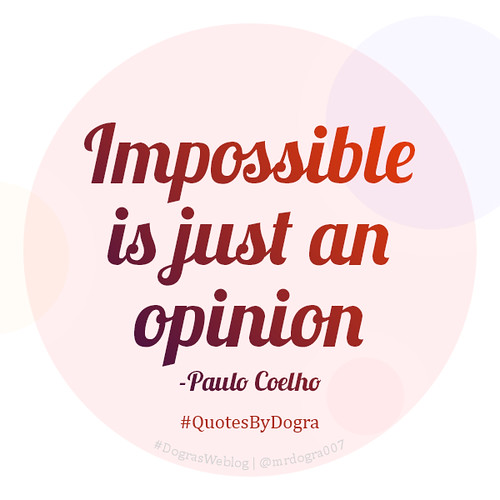 Impossible is just an opinion - Paulo Coelho #QuotesByDogra #DograsWeblog #Inspiration #Motivation