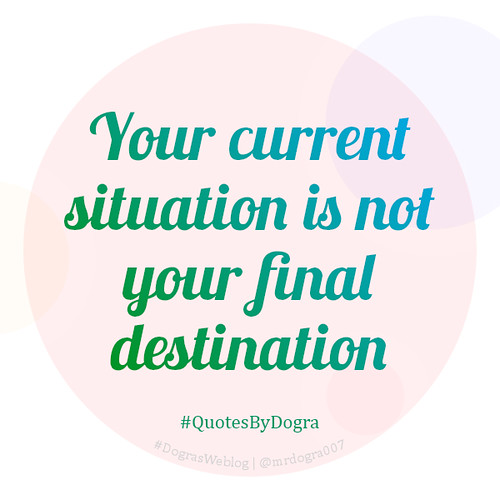 Your current situation is not your final destination #QuotesByDogra #DograsWeblog #Inspiration #Motivation