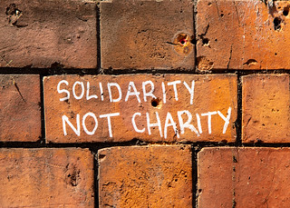 SOLIDARITY NOT CHARITY | by The Muffin  Man