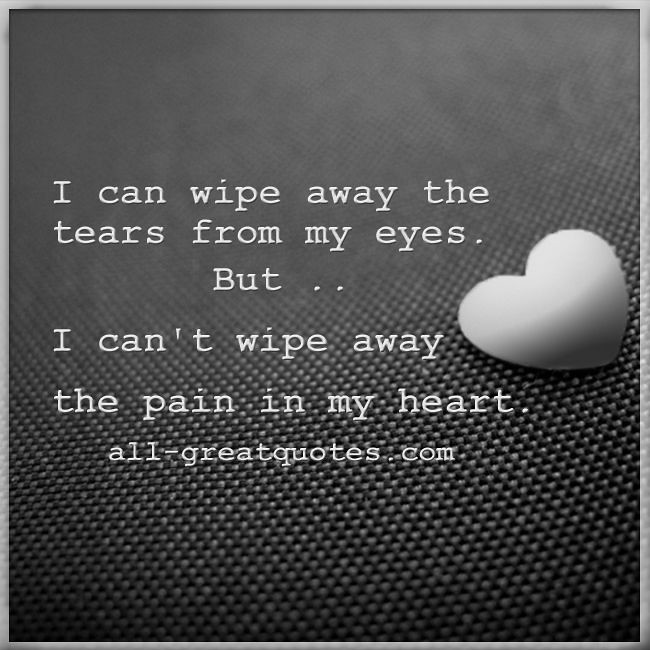 Sad Love Quotes I Can Wipe Away The Tears From My Eyes Flickr