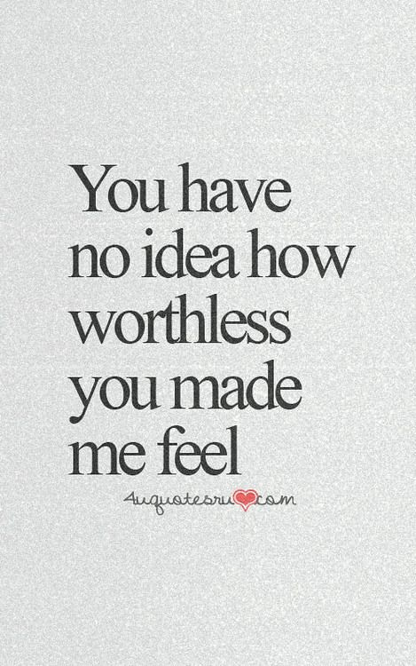 Sad Love Quotes You Have No Idea How Worthless You Made Flickr