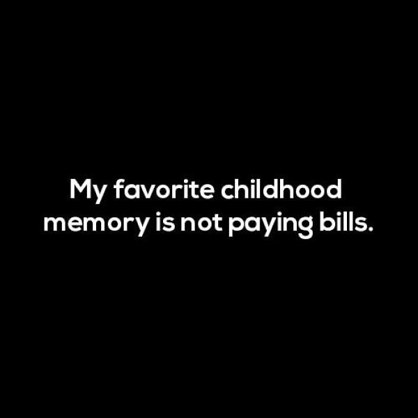 best funny quotes childhood no bills best funny quotes flickr